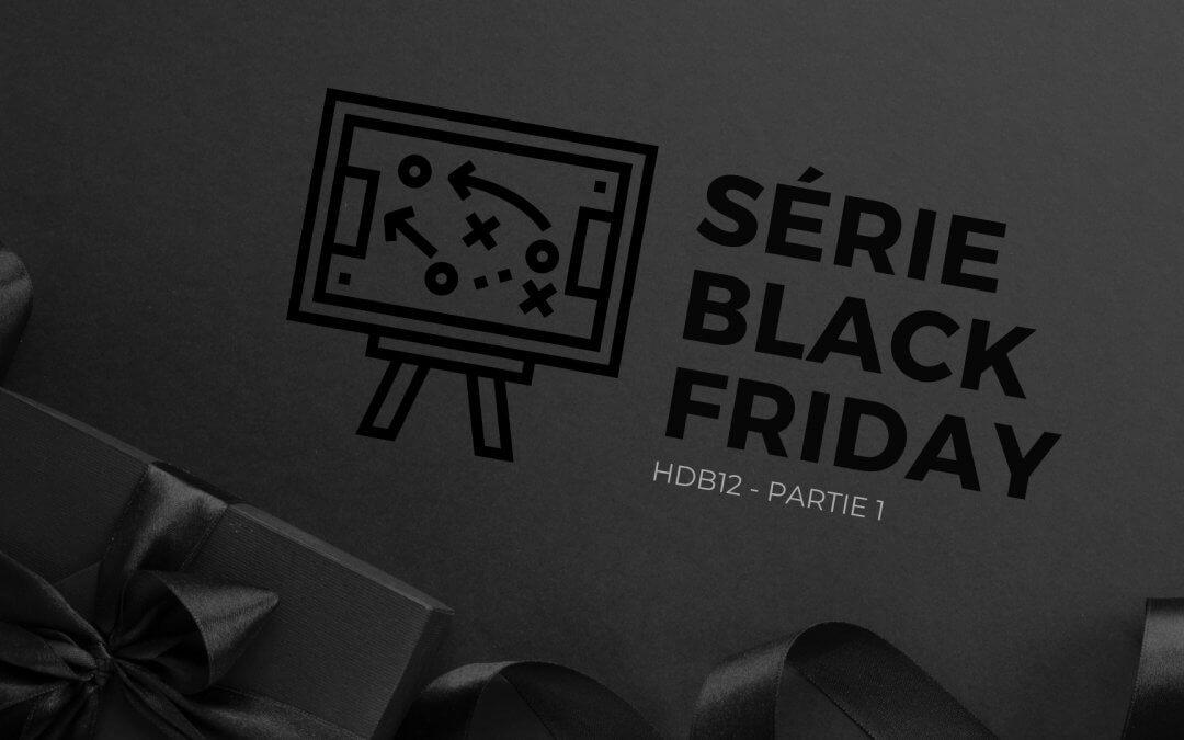 SÉRIE BLACK FRIDAY 1 – La sélection du client idéal pour une stratégie gagnante | HDB12