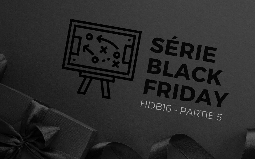 SÉRIE BLACK FRIDAY 5 – marketing en ligne et force de ventes | HDB16